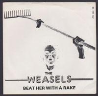 WEASELS ~ Beat Her With A Rake 7in. (Siamese 1978)