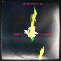 FLESH EATERS ~ Forever Came Today LP (Ruby 1982)